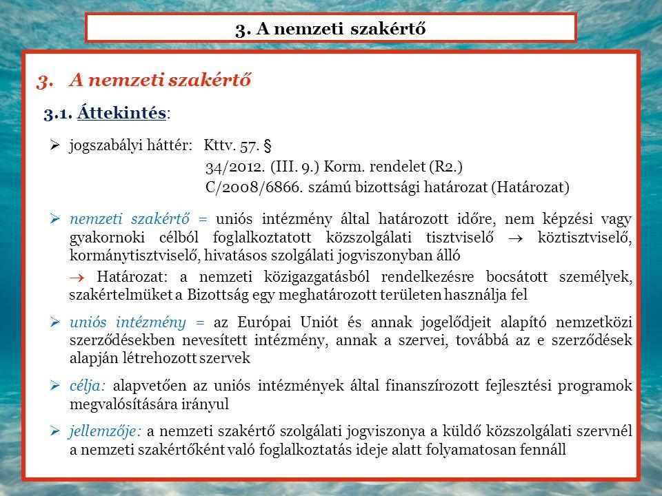 3. A nemzeti szakértő 3.1. Áttekintés:  jogszabályi háttér: Kttv. 57. § 34/2012. (III. 9.) Korm. rendelet (R2.) C/2008/6866. számú bizottsági határoz
