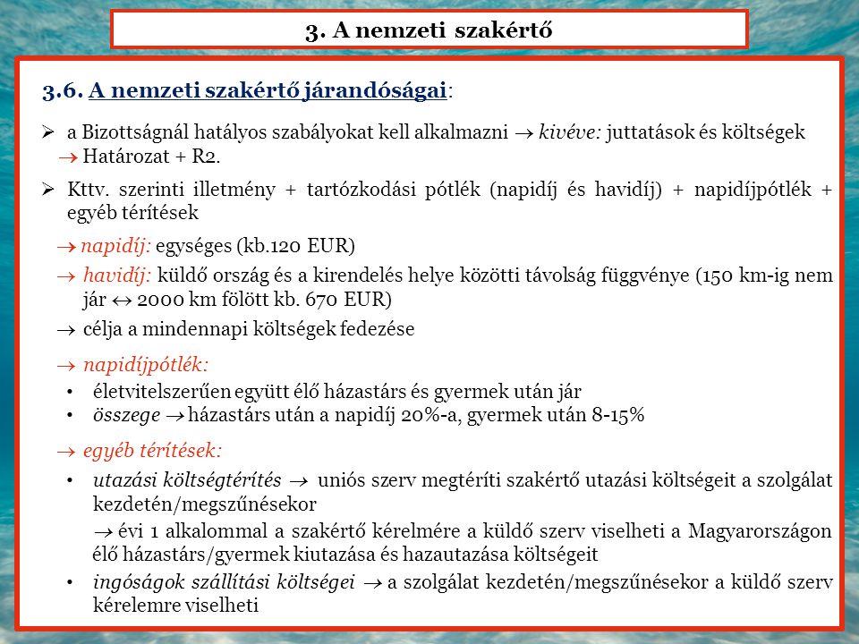 3. A nemzeti szakértő 3.6. A nemzeti szakértő járandóságai:  a Bizottságnál hatályos szabályokat kell alkalmazni  kivéve: juttatások és költségek 