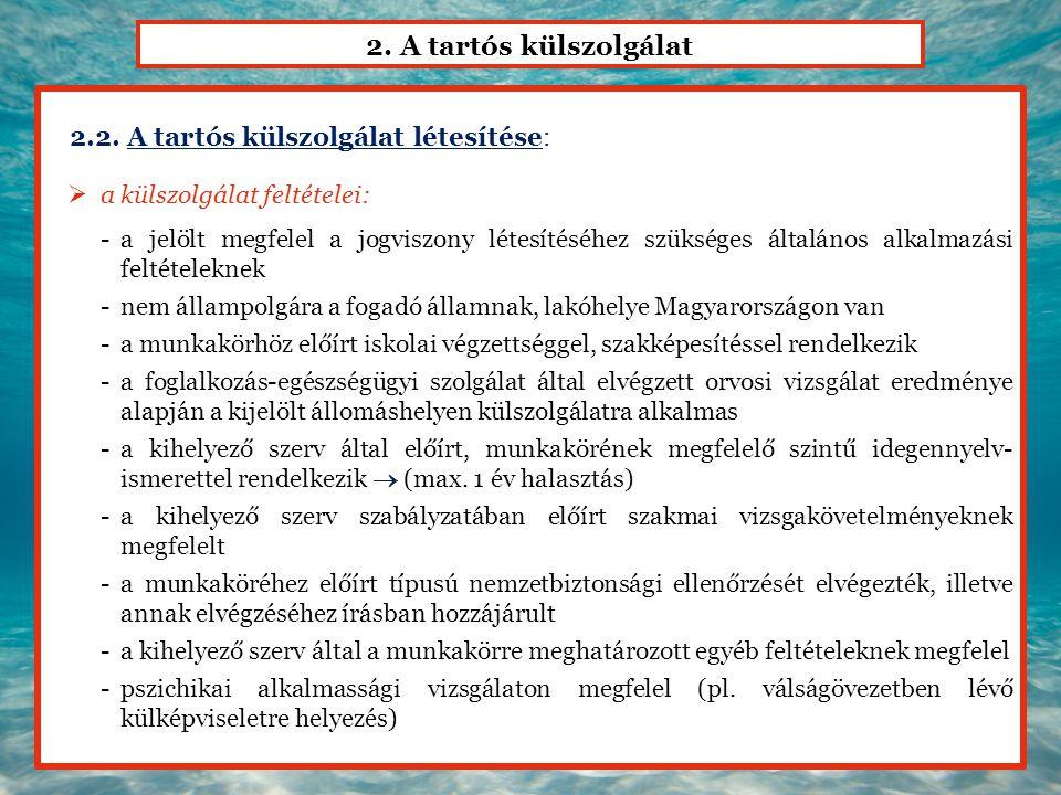 2. A tartós külszolgálat 2.2. A tartós külszolgálat létesítése:  a külszolgálat feltételei: -a jelölt megfelel a jogviszony létesítéséhez szükséges á