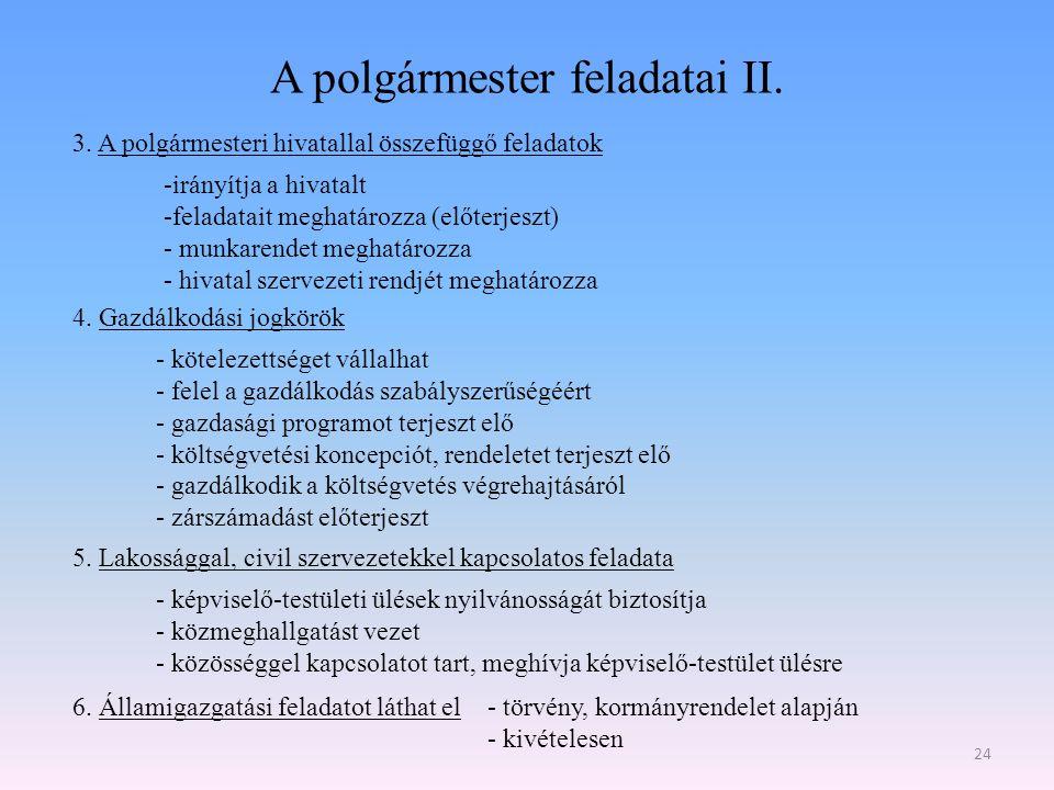 A polgármester feladatai II. 24 3. A polgármesteri hivatallal összefüggő feladatok -irányítja a hivatalt -feladatait meghatározza (előterjeszt) - munk