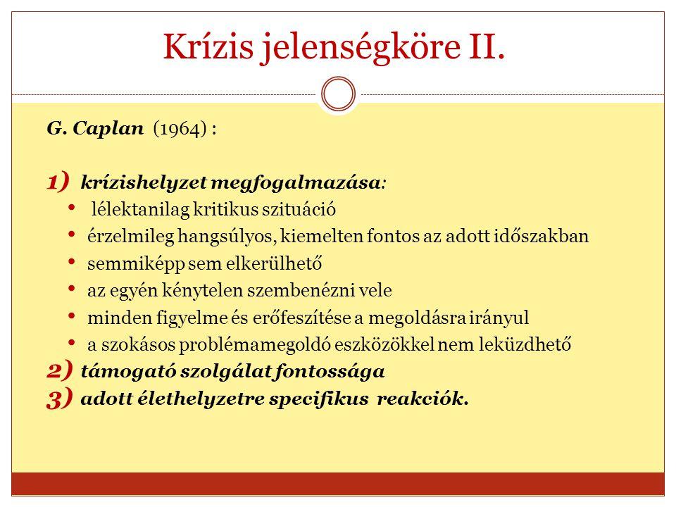 Krízis jelenségköre II. G. Caplan (1964) : 1) krízishelyzet megfogalmazása: lélektanilag kritikus szituáció érzelmileg hangsúlyos, kiemelten fontos az