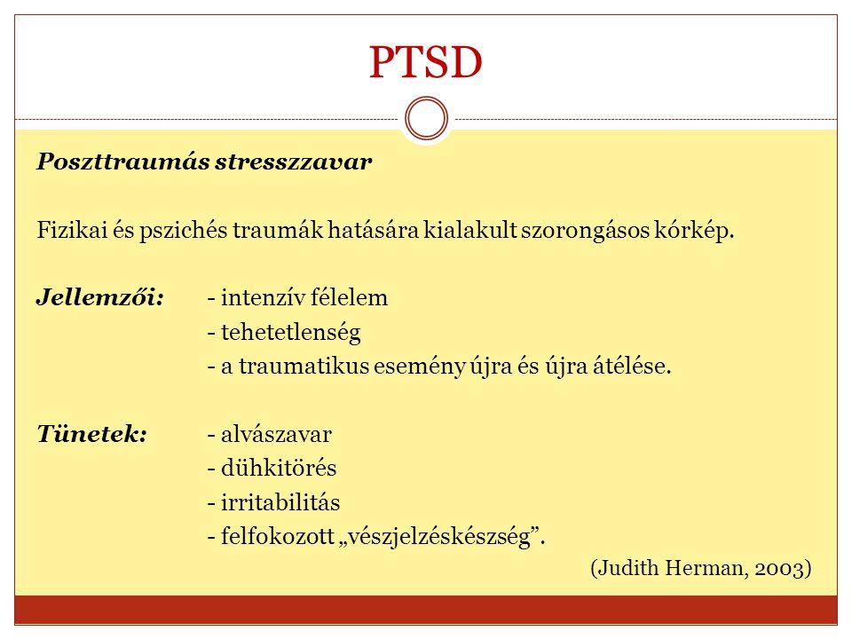 PTSD Poszttraumás stresszzavar Fizikai és pszichés traumák hatására kialakult szorongásos kórkép. Jellemzői: - intenzív félelem - tehetetlenség - a tr