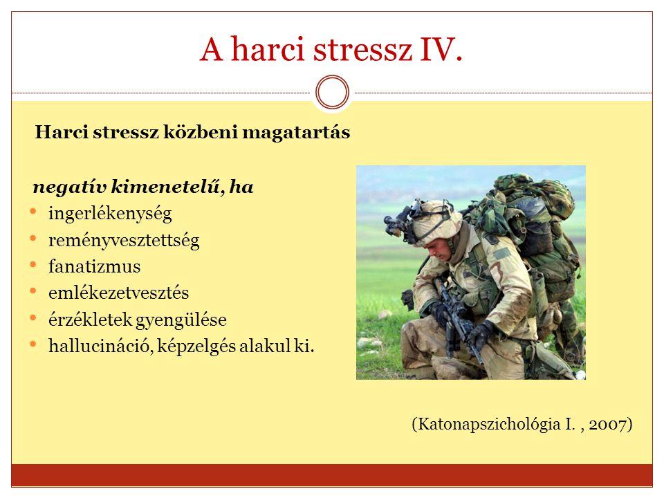 A harci stressz IV. Harci stressz közbeni magatartás negatív kimenetelű, ha ingerlékenység reményvesztettség fanatizmus emlékezetvesztés érzékletek gy