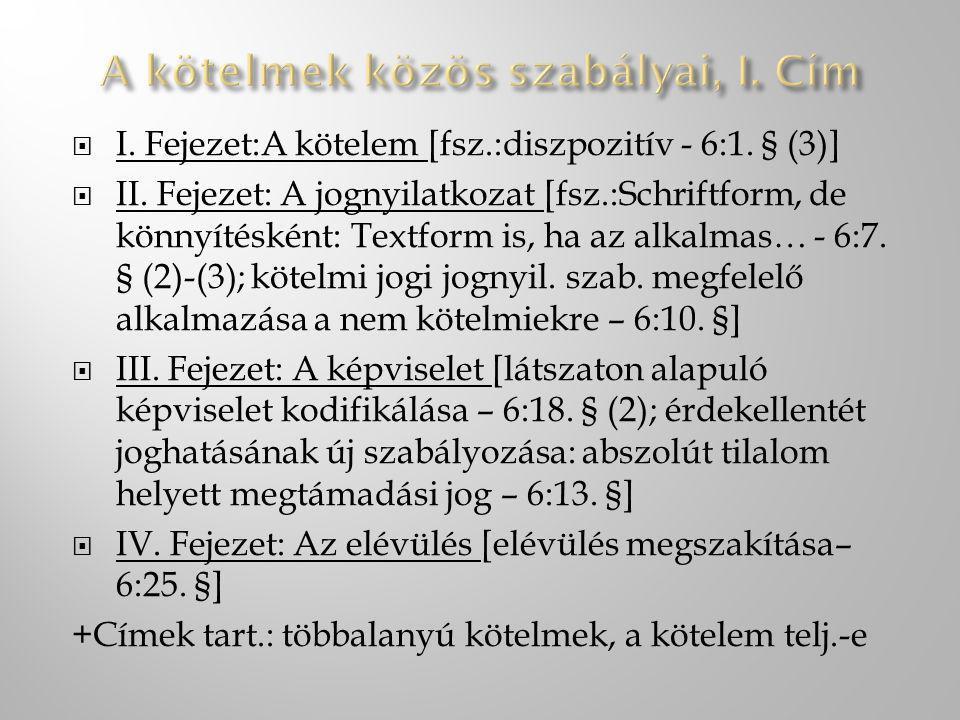  I.Fejezet:A kötelem [fsz.:diszpozitív - 6:1. § (3)]  II.