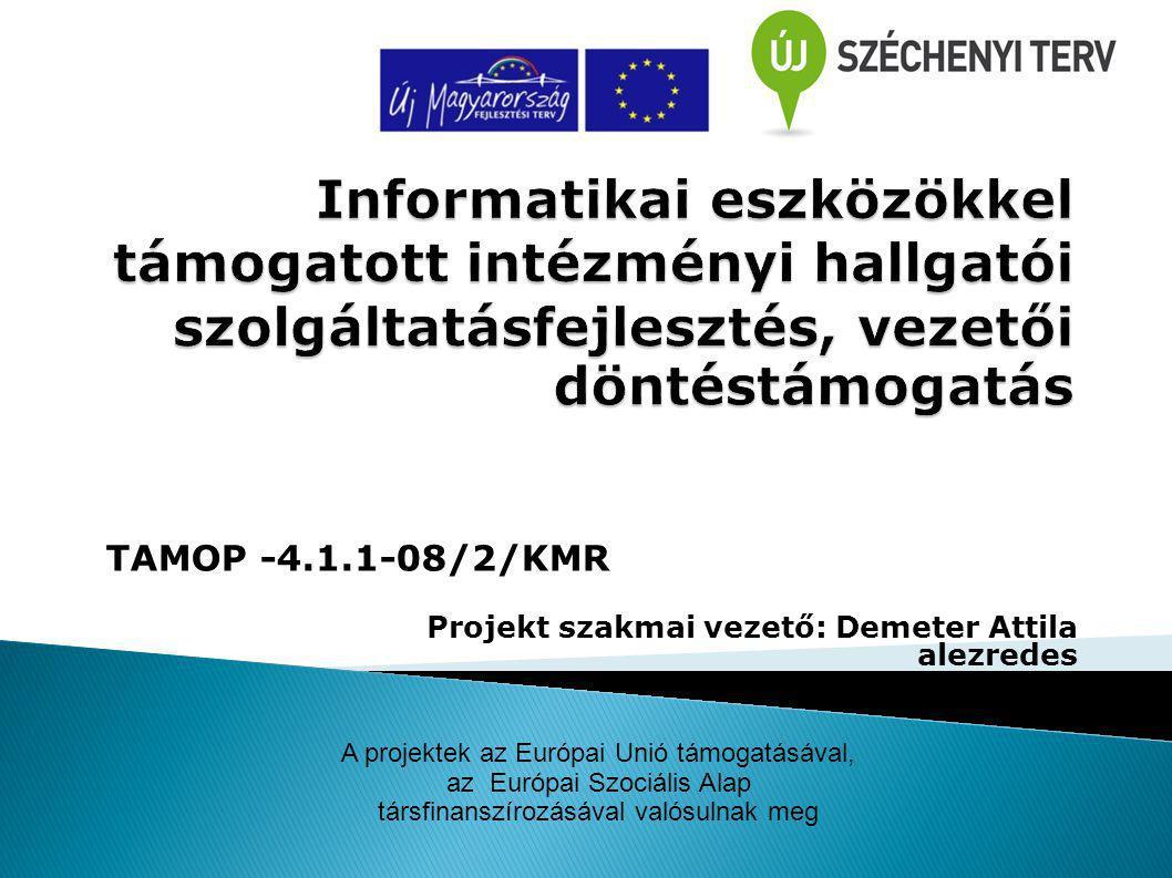 TAMOP -4.1.1-08/2/KMR Projekt szakmai vezető: Demeter Attila alezredes 2011.