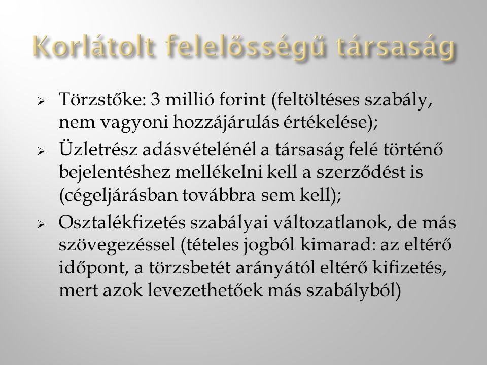 Törzstőke: 3 millió forint (feltöltéses szabály, nem vagyoni hozzájárulás értékelése);  Üzletrész adásvételénél a társaság felé történő bejelentésh
