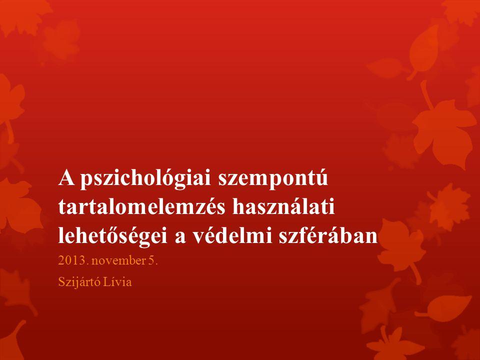 A pszichológiai szempontú tartalomelemzés használati lehetőségei a védelmi szférában 2013.