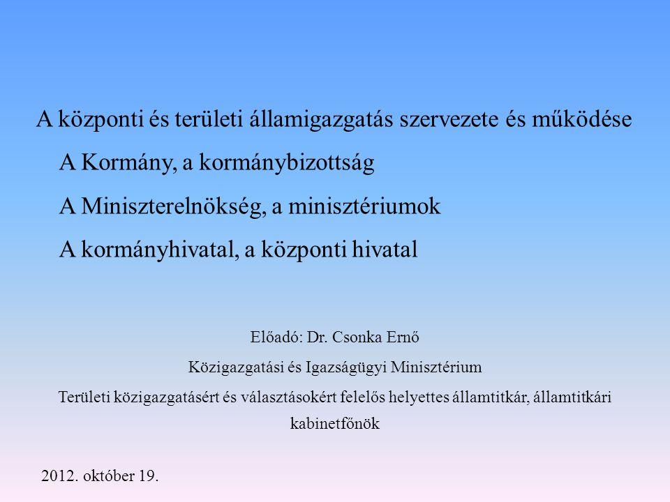 A kormány - Alaptörvény - a központi államigazgatási szervekről, valamint a Kormány tagjai és az államtitkárok jogállásáról szóló 2010.