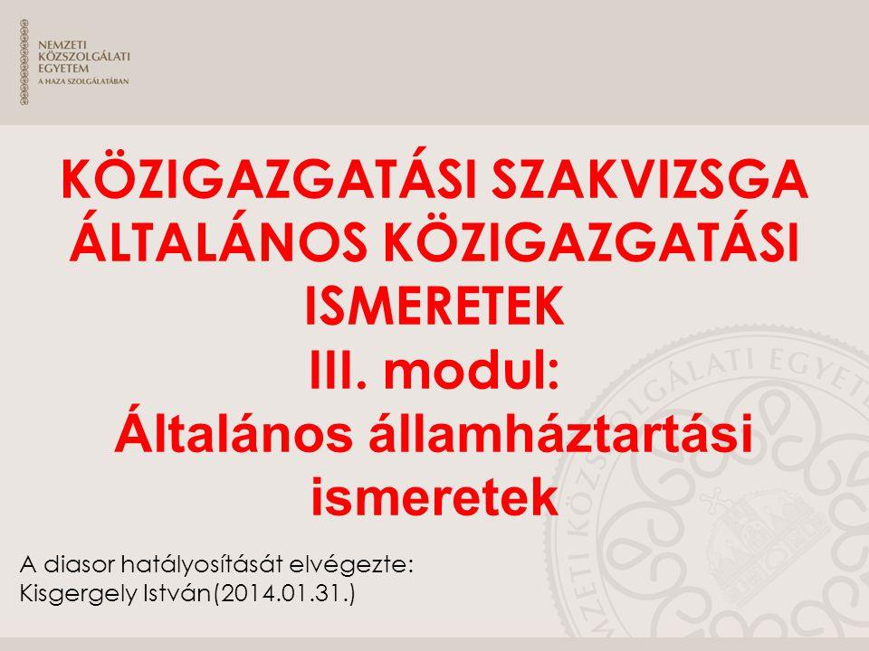 A diasor hatályosítását elvégezte: Kisgergely István(2014.01.31.) KÖZIGAZGATÁSI SZAKVIZSGA ÁLTALÁNOS KÖZIGAZGATÁSI ISMERETEK III. modul: Általános áll