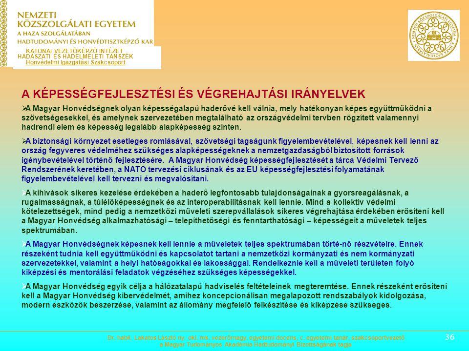 35 A MAGYAR HONVÉDSÉG FELADATAI  A Magyar Honvédség alapfeladata – önállóan vagy szövetségi keretek között – Magyarország függetlenségének, területén