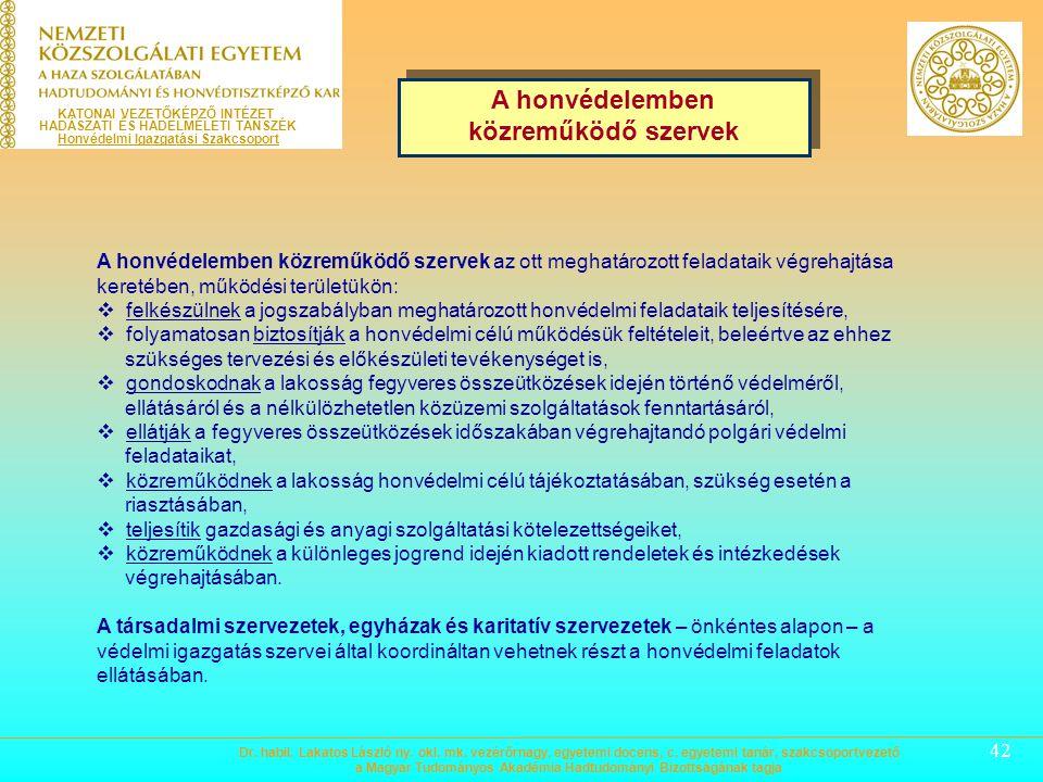 41 A rendvédelmi szervek, amelyek a jogszabályban meghatározott hatáskörükben, illetékességi területükön: a) ellátják a honvédelem érdekében meghatáro