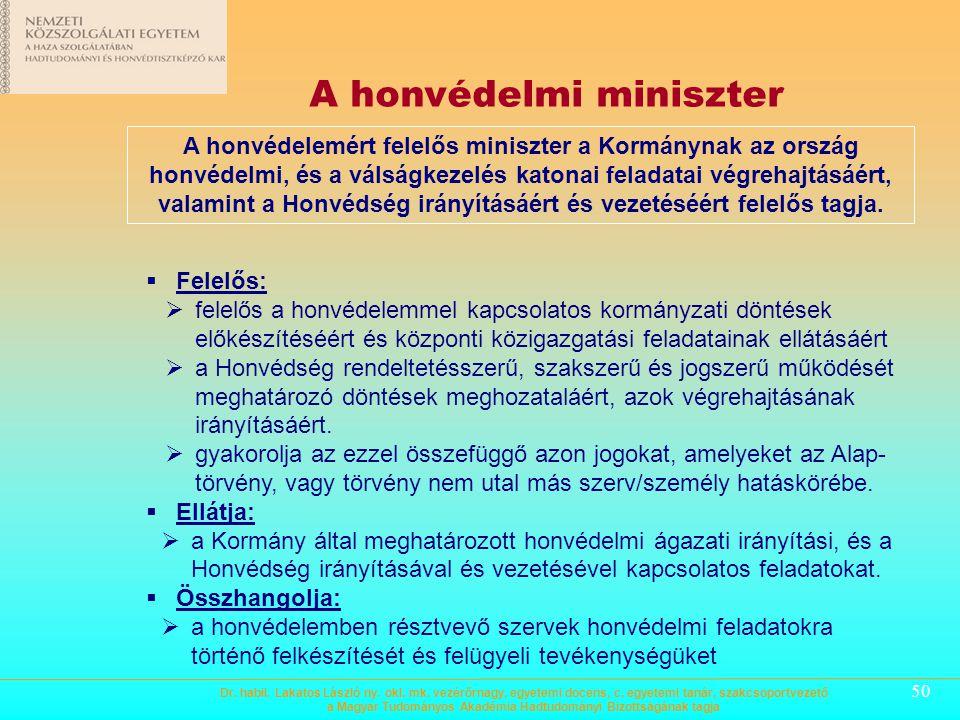 49 A KORMÁNY Magyarország védelmi felkészültségének biztosítása céljából:  meghatározza a honvédelemi miniszter honvédelmi-ágazati irányítási és az M