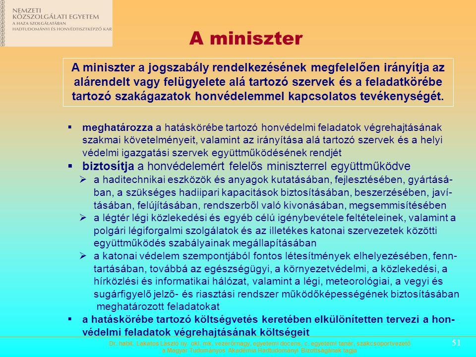 50 A honvédelmi miniszter  Felelős:  felelős a honvédelemmel kapcsolatos kormányzati döntések előkészítéséért és központi közigazgatási feladatainak