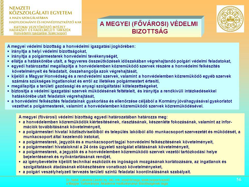 55 Dr. habil. Lakatos László ny. okl. mk. vezérőrnagy, szakcsoportvezető a Magyar Tudományos Akadémia Hadtudományi Bizottságának tagja A megyei védelm