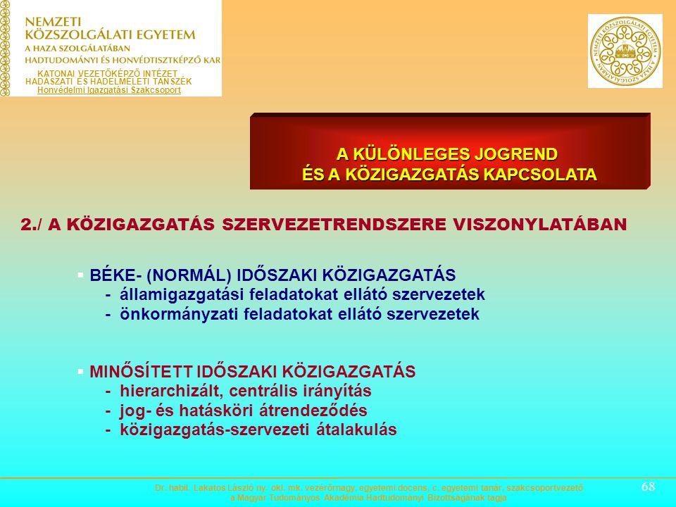 67 1./ A KÖZIGAZGATÁS FUNKCIÓI VISZONYLATÁBAN  Társadalomirányítási (közhatalmi) funkciók - szabályozás (jogalkotás) - jogalkalmazás  Társadalomszer