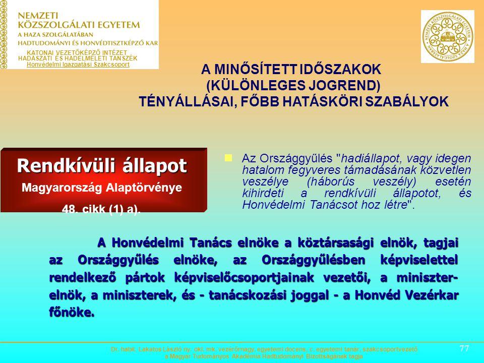 76 Rendkívüli állapot Magyarország Alaptörvénye 48. cikk (1) a). Az Országgyűlés