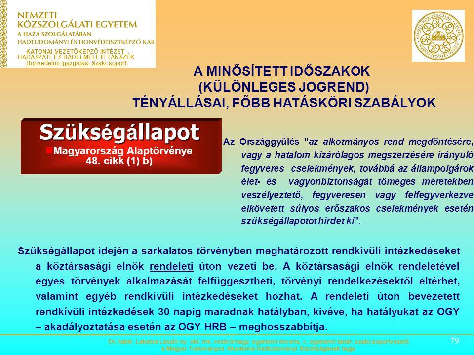 78 A MINŐSÍTETT IDŐSZAKOK (KÜLÖNLEGES JOGREND) TÉNYÁLLÁSAI, FŐBB HATÁSKÖRI SZABÁLYOK Rendkívüli állapot Magyarország Alaptörvénye 48. cikk (1) a). A H
