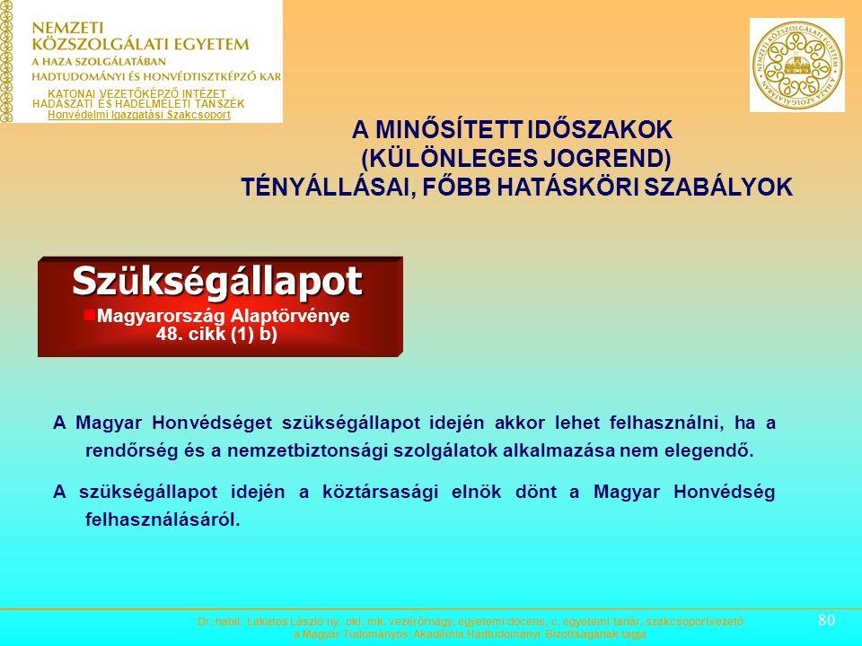 79 Sz ü ks é g á llapot Magyarország Alaptörvénye 48. cikk (1) b) A MINŐSÍTETT IDŐSZAKOK (KÜLÖNLEGES JOGREND) TÉNYÁLLÁSAI, FŐBB HATÁSKÖRI SZABÁLYOK Az