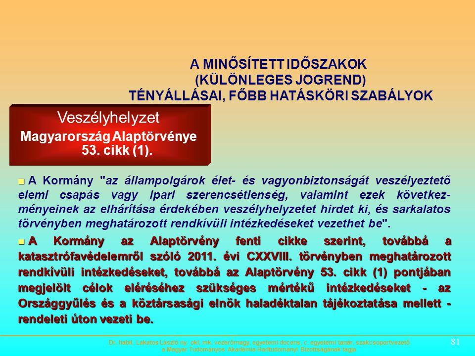 80 Sz ü ks é g á llapot Magyarország Alaptörvénye 48. cikk (1) b) A MINŐSÍTETT IDŐSZAKOK (KÜLÖNLEGES JOGREND) TÉNYÁLLÁSAI, FŐBB HATÁSKÖRI SZABÁLYOK A