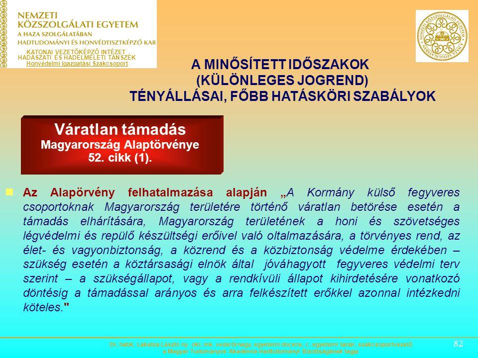 81 Veszélyhelyzet Magyarország Alaptörvénye 53. cikk (1). A MINŐSÍTETT IDŐSZAKOK (KÜLÖNLEGES JOGREND) TÉNYÁLLÁSAI, FŐBB HATÁSKÖRI SZABÁLYOK A Kormány