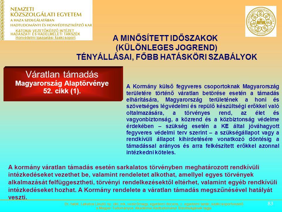82 Váratlan támadás Magyarország Alaptörvénye 52. cikk (1). A MINŐSÍTETT IDŐSZAKOK (KÜLÖNLEGES JOGREND) TÉNYÁLLÁSAI, FŐBB HATÁSKÖRI SZABÁLYOK Az Alapö