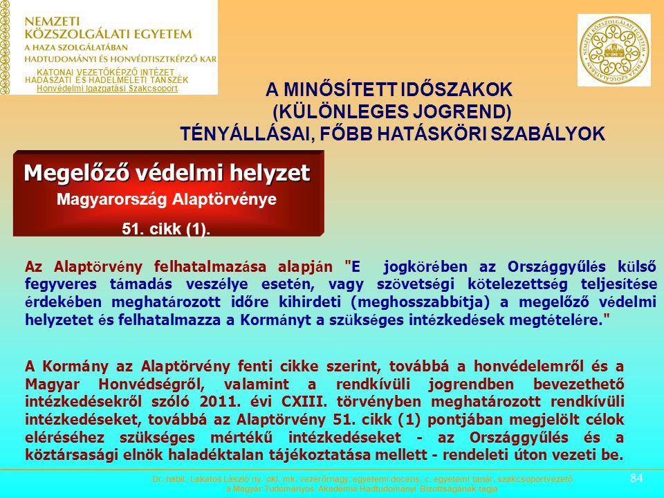 83 A Kormány külső fegyveres csoportoknak Magyarország területére történő váratlan betörése esetén a támadás elhárítására, Magyarország területének a