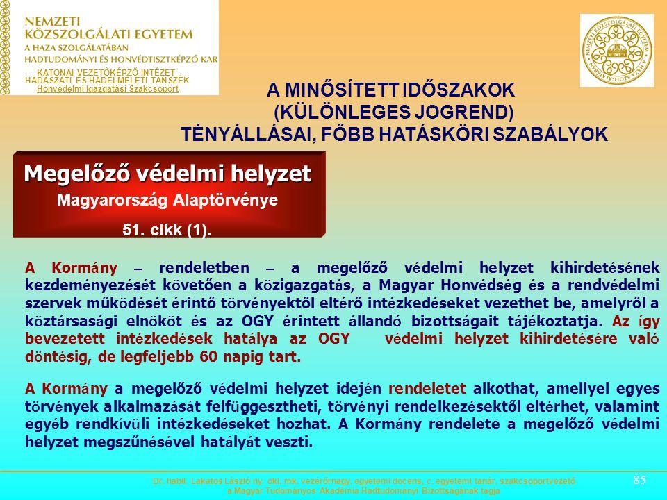 84 Megelőző védelmi helyzet Magyarország Alaptörvénye 51. cikk (1). A MINŐSÍTETT IDŐSZAKOK (KÜLÖNLEGES JOGREND) TÉNYÁLLÁSAI, FŐBB HATÁSKÖRI SZABÁLYOK