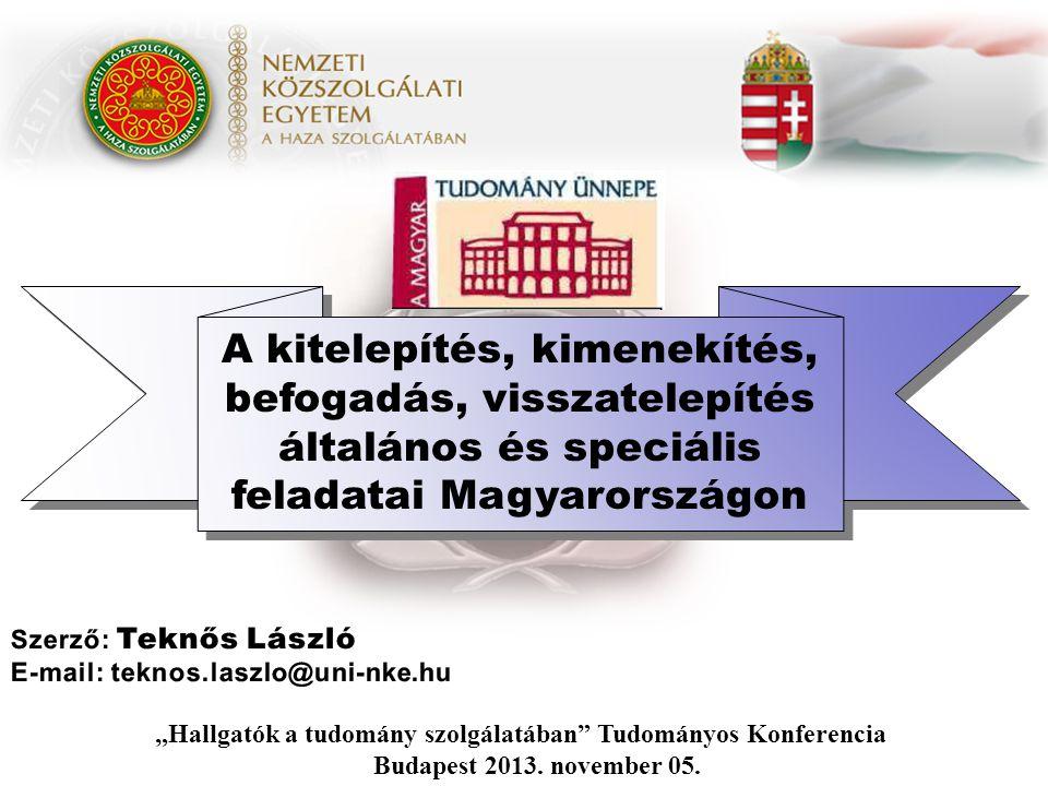"""A kitelepítés, kimenekítés, befogadás, visszatelepítés általános és speciális feladatai Magyarországon """"Hallgatók a tudomány szolgálatában Tudományos Konferencia Budapest 2013."""