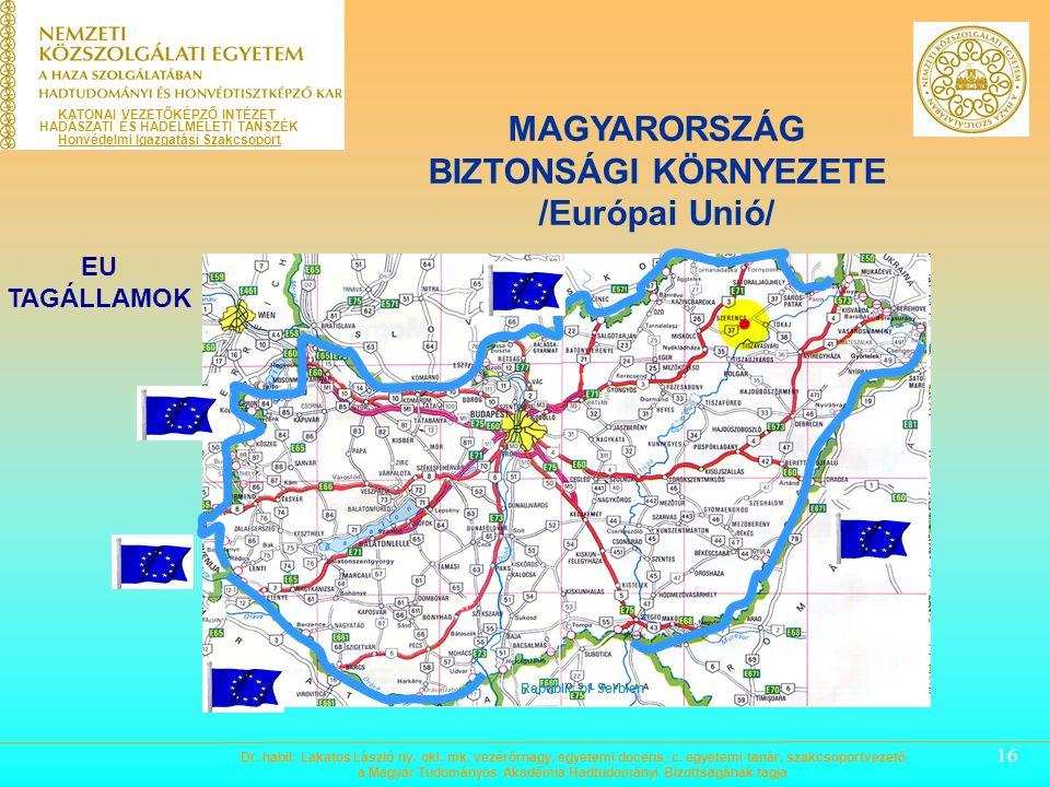 16 MAGYARORSZÁG BIZTONSÁGI KÖRNYEZETE /Európai Unió/ EU TAGÁLLAMOK Republic of Serbien KATONAI VEZETŐKÉPZŐ INTÉZET HADÁSZATI ÉS HADELMÉLETI TANSZÉK Honvédelmi Igazgatási Szakcsoport Dr.