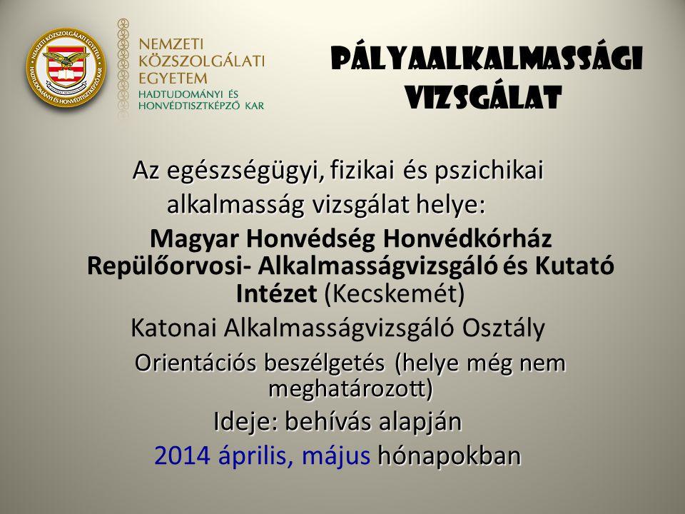 Pályaalkalmassági vizsgálat Az egészségügyi, fizikai és pszichikai alkalmasság vizsgálat helye: Magyar Honvédség Honvédkórház Repülőorvosi- Alkalmassá