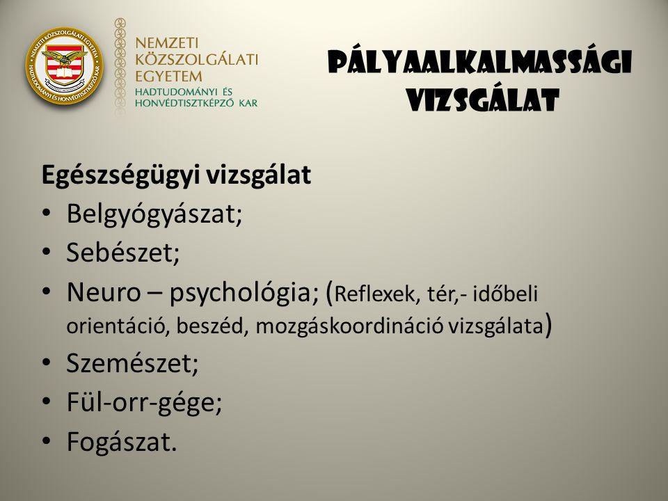 Pályaalkalmassági vizsgálat Egészségügyi vizsgálat Belgyógyászat; Sebészet; Neuro – psychológia; ( Reflexek, tér,- időbeli orientáció, beszéd, mozgásk