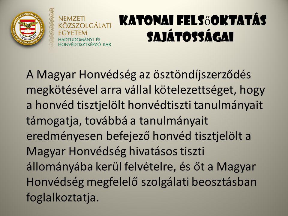 Katonai fels ő oktatás sajátosságai A Magyar Honvédség az ösztöndíjszerződés megkötésével arra vállal kötelezettséget, hogy a honvéd tisztjelölt honvé