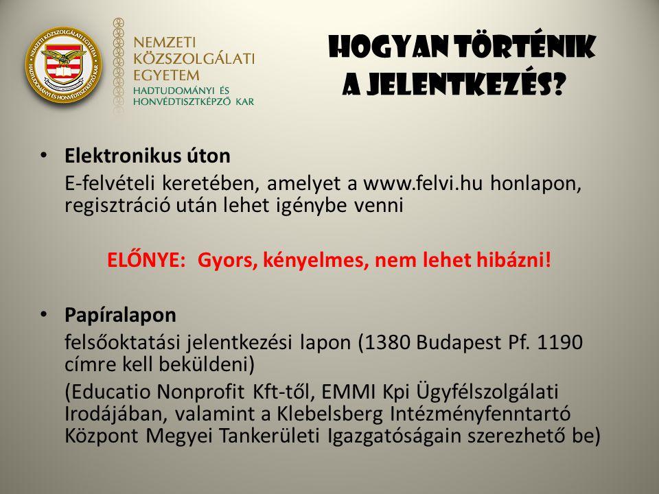 HOGYAN TÖRTÉNIK A JELENTKEZÉS? Elektronikus úton E-felvételi keretében, amelyet a www.felvi.hu honlapon, regisztráció után lehet igénybe venni ELŐNYE: