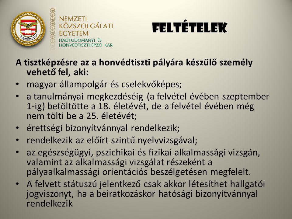 feltételek A tisztképzésre az a honvédtiszti pályára készülő személy vehető fel, aki: magyar állampolgár és cselekvőképes; a tanulmányai megkezdéséig