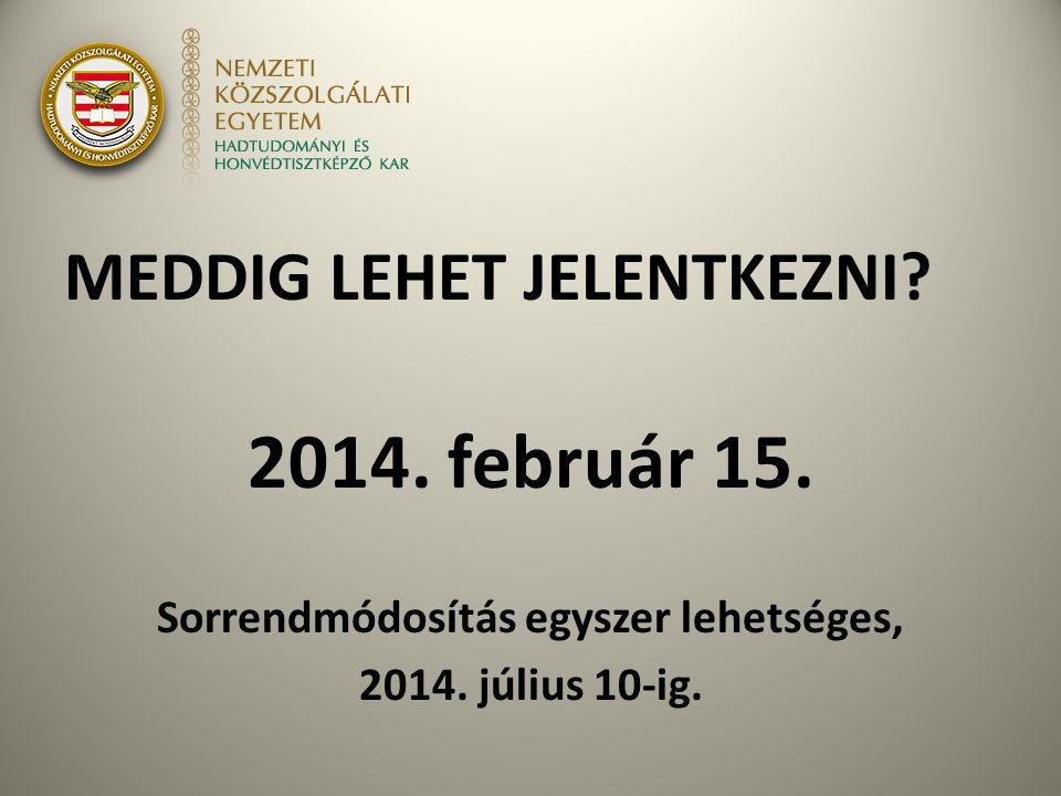 MEDDIG LEHET JELENTKEZNI? 2014. február 15. Sorrendmódosítás egyszer lehetséges, 2014. július 10-ig.