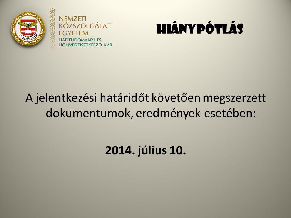 HIÁNYPÓTLÁS A jelentkezési határidőt követően megszerzett dokumentumok, eredmények esetében: 2014. július 10.