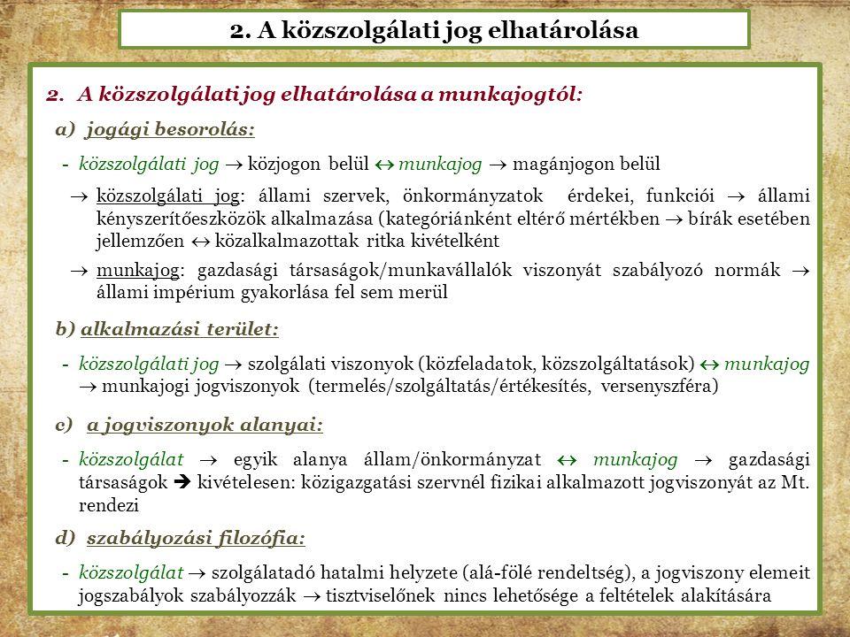 2. A közszolgálati jog elhatárolása 2.A közszolgálati jog elhatárolása a munkajogtól: a)jogági besorolás: -közszolgálati jog  közjogon belül  munkaj