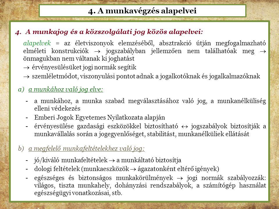 4. A munkavégzés alapelvei 4.A munkajog és a közszolgálati jog közös alapelvei: alapelvek = az életviszonyok elemzéséből, absztrakció útján megfogalma