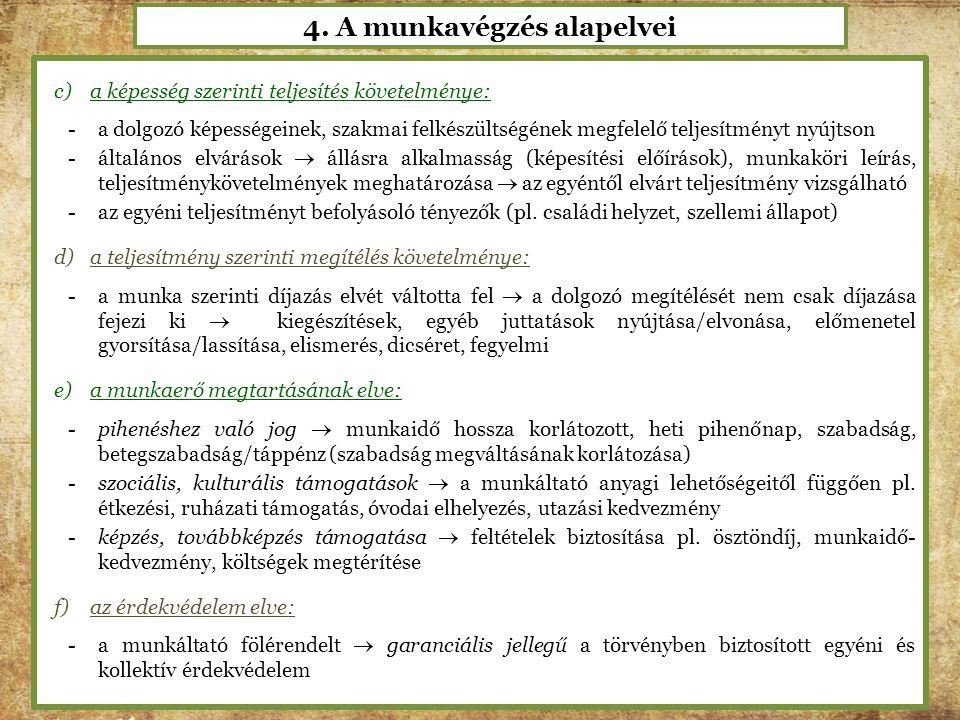 4. A munkavégzés alapelvei c)a képesség szerinti teljesítés követelménye: -a dolgozó képességeinek, szakmai felkészültségének megfelelő teljesítményt