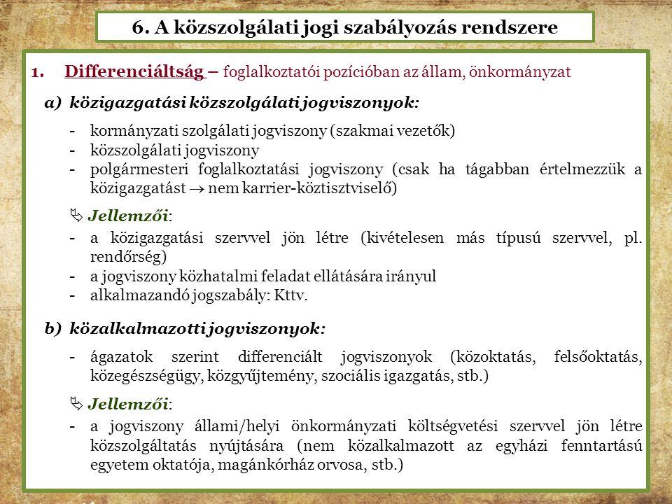 6. A közszolgálati jogi szabályozás rendszere 1.Differenciáltság – foglalkoztatói pozícióban az állam, önkormányzat a)közigazgatási közszolgálati jogv