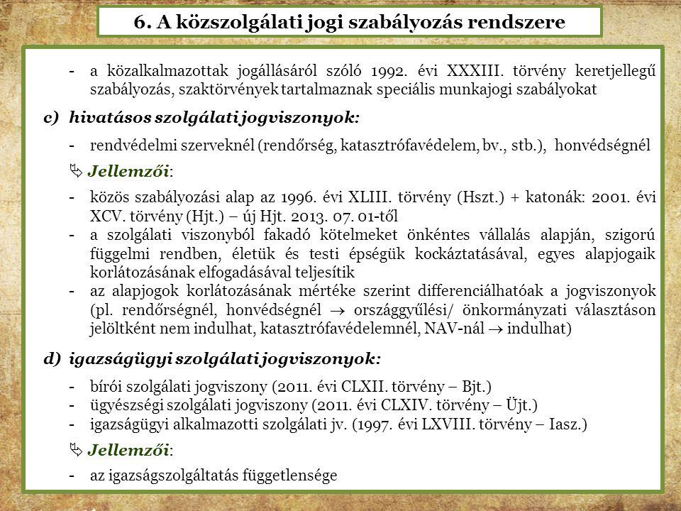 6. A közszolgálati jogi szabályozás rendszere -a közalkalmazottak jogállásáról szóló 1992. évi XXXIII. törvény keretjellegű szabályozás, szaktörvények