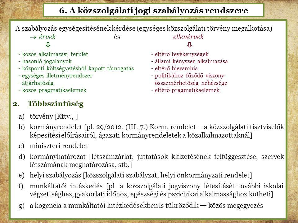 6. A közszolgálati jogi szabályozás rendszere A szabályozás egységesítésének kérdése (egységes közszolgálati törvény megalkotása)  érvek és ellenérve
