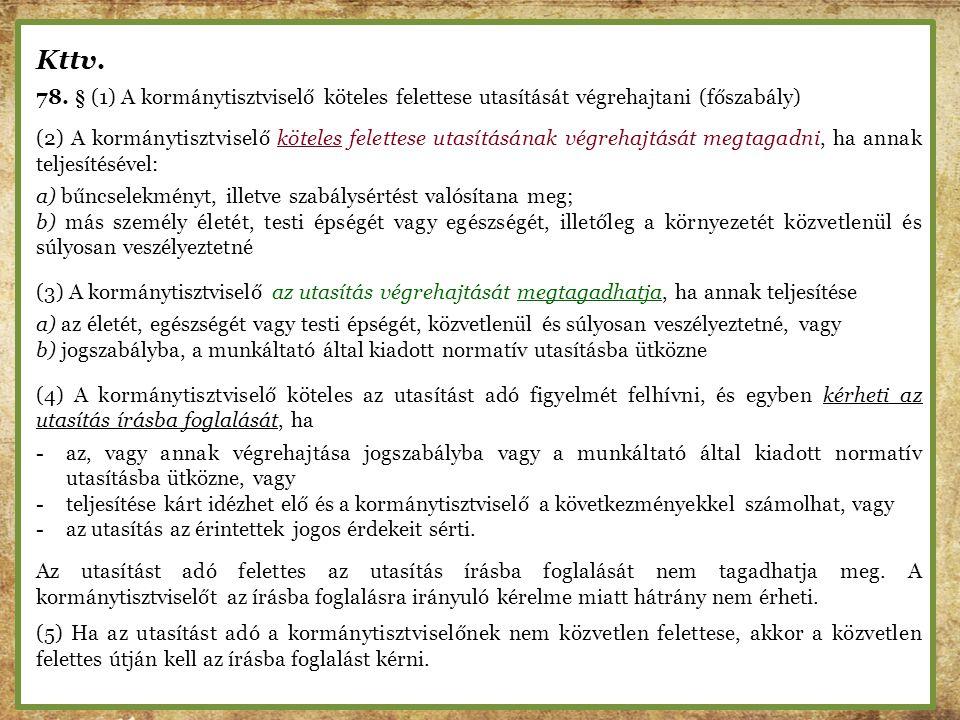 Kttv. 78. § (1) A kormánytisztviselő köteles felettese utasítását végrehajtani (főszabály) (2) A kormánytisztviselő köteles felettese utasításának vég