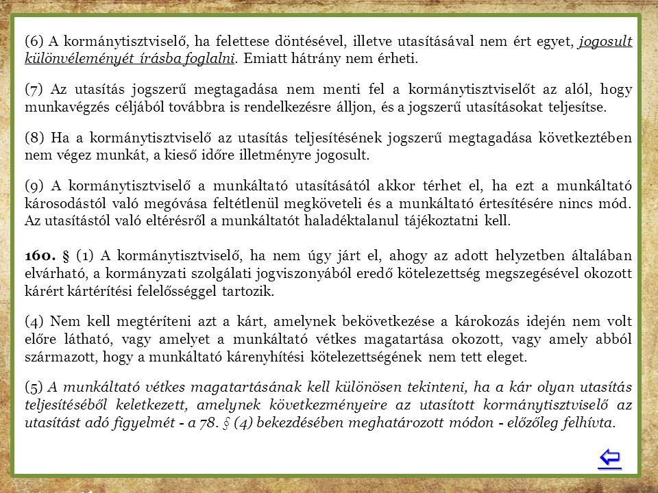 (6) A kormánytisztviselő, ha felettese döntésével, illetve utasításával nem ért egyet, jogosult különvéleményét írásba foglalni. Emiatt hátrány nem ér