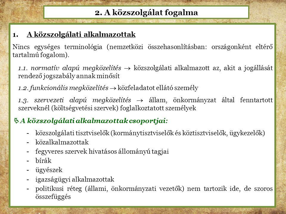 2. A közszolgálat fogalma 1.A közszolgálati alkalmazottak Nincs egységes terminológia (nemzetközi összehasonlításban: országonként eltérő tartalmú fog