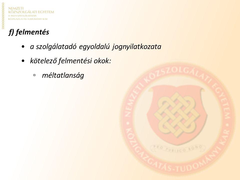 f) felmentés a szolgálatadó egyoldalú jognyilatkozata kötelező felmentési okok: ▫ méltatlanság