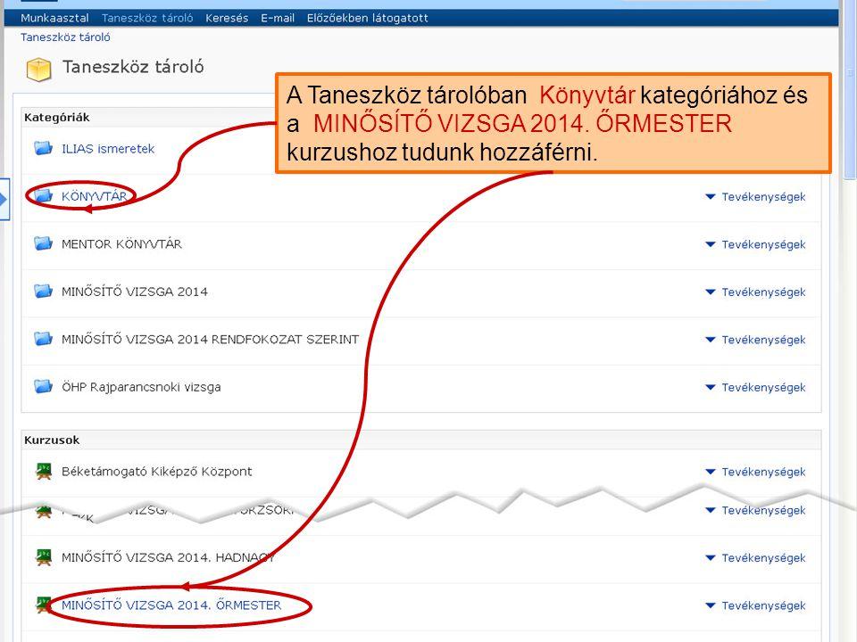 A Taneszköz tárolóban Könyvtár kategóriához és a MINŐSÍTŐ VIZSGA 2014. ŐRMESTER kurzushoz tudunk hozzáférni.