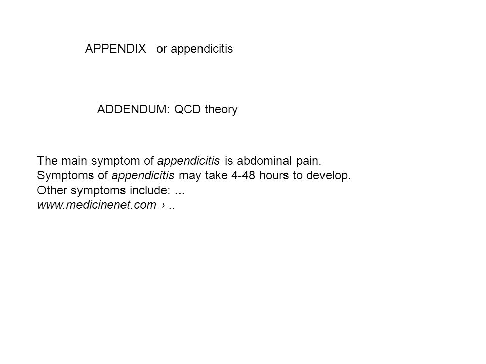 ADDENDUM: QCD theory APPENDIX or appendicitis The main symptom of appendicitis is abdominal pain.