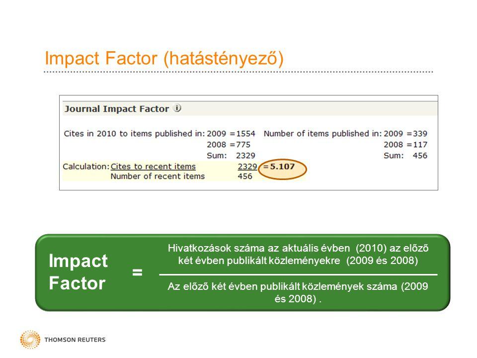 Impact Factor (hatástényező) Hivatkozások száma az aktuális évben (2010) az előző két évben publikált közleményekre (2009 és 2008) Az előző két évben publikált közlemények száma (2009 és 2008).