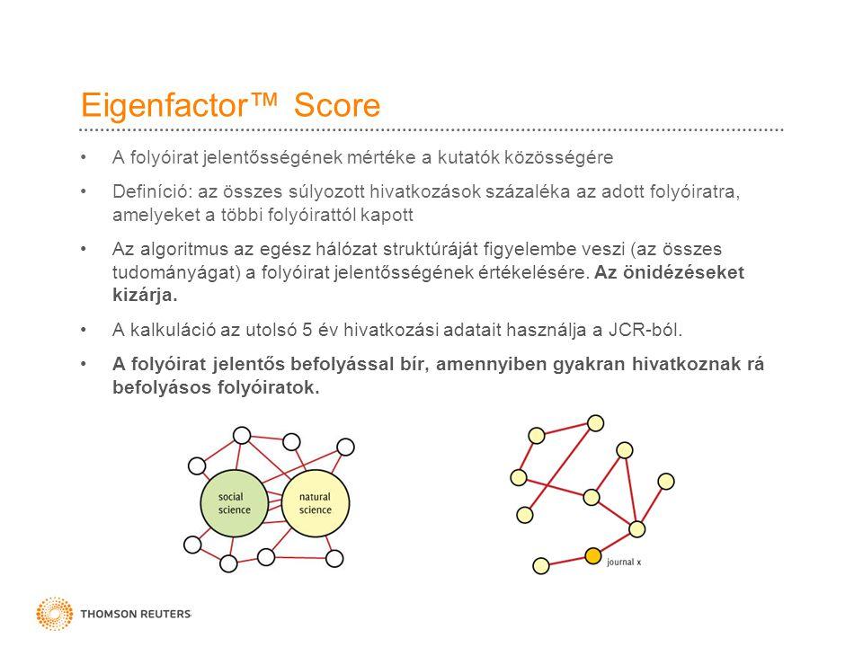 Eigenfactor™ Score A folyóirat jelentősségének mértéke a kutatók közösségére Definíció: az összes súlyozott hivatkozások százaléka az adott folyóiratra, amelyeket a többi folyóirattól kapott Az algoritmus az egész hálózat struktúráját figyelembe veszi (az összes tudományágat) a folyóirat jelentősségének értékelésére.